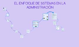 Copy of EL ENFOQUE DE SISTEMAS EN LA ADMINISTRACIÓN