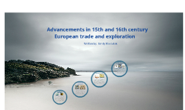 Copy of How did advances in technology and learning influence 15th and 16th century European trade and exploration?