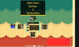 1980s Culture: Rap Music & Hip Hop Culture by S H on Prezi