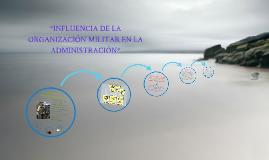 Copy of *INFLUENCIA DE LA ORGANIZACION MILITAR EN LA ADMINISTRACION*