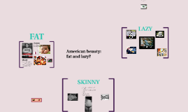 American beauty: fat and lazy?