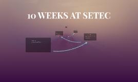 10 weeks at Setec