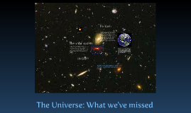 The universe: What we've missed.