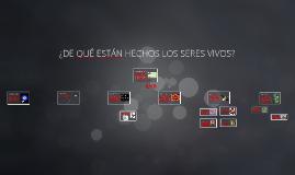 Copy of  ¿DE QUÉ ESTÁN HECHOS LOS SERES VIVOS?