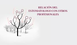 Copy of RELACIÓN DEL ESTOMATOLOGO CON OTROS PROFESIONALES