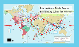 International Trade Rules - Facilitating What, for Whom?