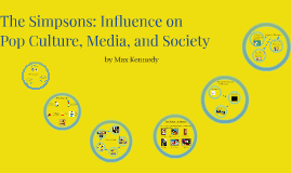 Copy of The Simpsons: Influence on Pop Culture, Media, and Politics