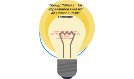 Thoughtfulness:  An Impassioned Plea for an Unmeasurable Out