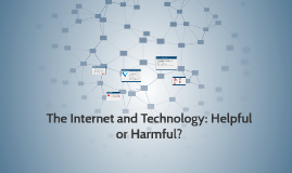 The Internet and Technology: Helpful or Harmful?