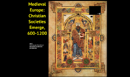 Christian Societies Emerge in Europe, 600-1200 (Ch. 9)