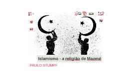 Islamismo - a religião de Maomé