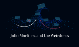 Julio Martinez and the Weirdness