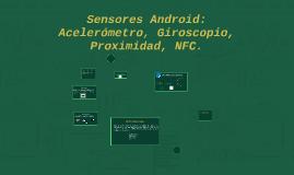 Sensores Android: Acelerómetro, Giroscopio, Proximidad, NFC.