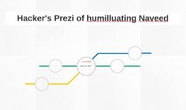 Gabe's Prezi of humilluating Naveed