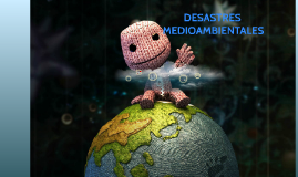DESASTRES MEDIOAMBIENTALES