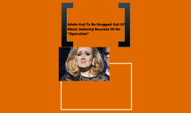"Adele had to be dropped out of music industry because of an ""operation"""