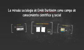 La mirada sociología de Emile Durkheim como campo de conocimiento científico y social