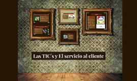 Copy of Las TIC´s y El servicio al cliente