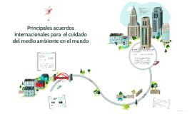 Copy of Principales acuerdos internacionales para el cuidado del ambiente en el mundo