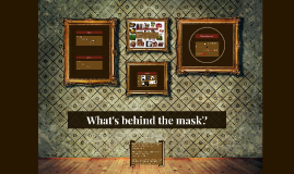 What's behind the mask?