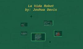 Copy of La Vida Robot