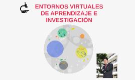 ENTORNOS VIRTUALES DE APRENDIZAJE E INVESTIGACIÓN