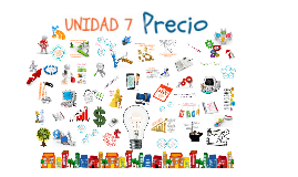 UNIDAD 7, PRECIO
