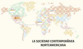 LA SOCIEDAD CONTEMPORÁNEA NORTEAMERICANA