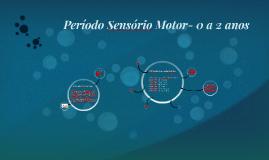 Período Sensório Motor- 0 a 2 anos