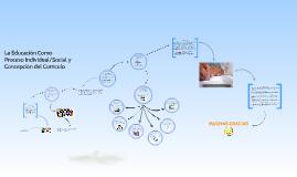 Copy of La educación como proceso individual/social y concepción del currículo educativo