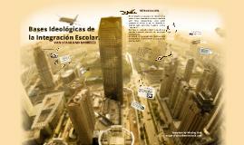 Bases Ideologicas de la Integracion Escolar