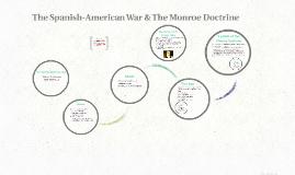 Copy of The Spanish-American War & The Monroe Doctrine