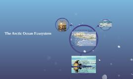 Copy of Copy of Copy of The Arctic Ocean Ecosystem