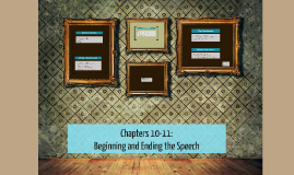 Copy of Chapter 10: Beginning and Ending the Speech