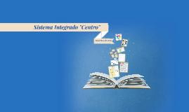 """Sistema Integrado """"Centro"""""""