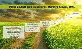 Iglesia Bautista para las Naciones- Domingo 13 Abril, 2014