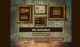 """ATS2422 Literature and Romanticism Presentation: """"The Betrothed"""" by Alessandro Manzoni"""