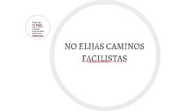 NO ELIJAS CAMINOS FACILISTAS