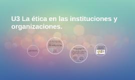 U3 La ética en las instituciones y organizaciones.
