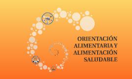 ORIENTACIÓN ALIMENTARIA Y ALIMENTACIÓN SALUDABLE