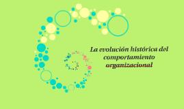 La evolución histórica del comportamiento organizacional