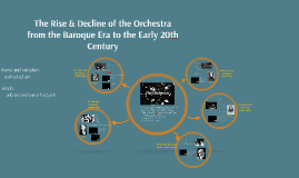 The Rise & Decline of the Orchestra from the Baroque Era to the Early 20th Century