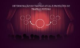 DETERMINAÇÃO DO TRÁFEGO ATUAL E PROJEÇÕES DO TRÁFEGO FUTURO