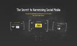 The Secret to Harnessing Social Media - For Your Personal Brand, Consulting Practice or To Create New Career Opportunities