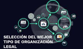 SELECCIÓN DEL MEJOR TIPO DE ORGANIZACIÓN LEGAL