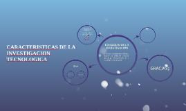 Copy of CARACTERISTICAS DE LA INVESTIGACION TECNOLOGICA