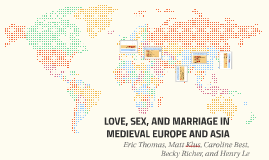 LOVE, SEX, AND MARRIAGE IN MEDIEVAL EUROPE AND ASIA