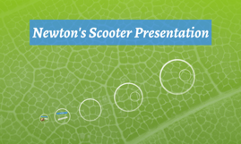 Newton's Scooter Presentation