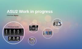 ASU2 Work in progress
