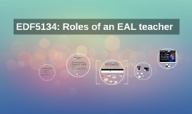 Copy of EDF5134: Roles of an EAL teacher